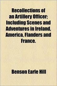 Recollections of an Artillery Officer; Including Scenes and Adventures in Ireland, America, Flanders and France.