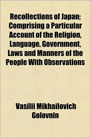 Recollections of Japan; Comprising a Particular Account of the Religion, Language, Government, Laws and Manners of the People with Observations