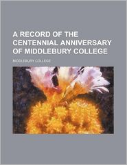 A Record of the Centennial Anniversary of Middlebury College