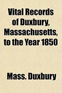 Vital Records of Duxbury, Massachusetts, to the Year 1850 - Duxbury Mass