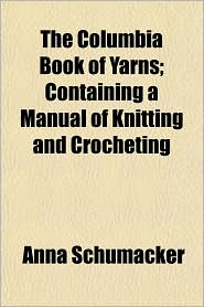 The Columbia Book of Yarns; Containing a Manual of Knitting and Crocheting