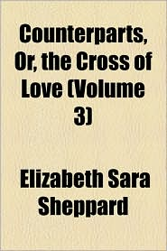 Counterparts, Or, the Cross of Love (Volume 3)