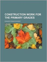 Construction Work for the Primary Grades