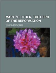 Martin Luther, the Hero of the Reformation