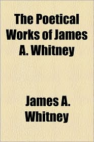 The Poetical Works of James A. Whitney