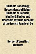 Hinsdale Genealogy; Descendants of Robert Hinsdale of Dedham, Medfield, Hadley and Deerfield, with an Account of the French Family of de - Andrews, Herbert Cornelius