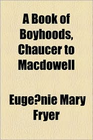 A Book of Boyhoods, Chaucer to MacDowell