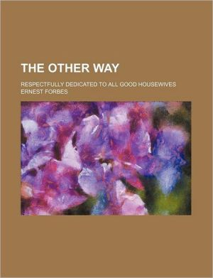 The other way; respectfully dedicated to all good housewives