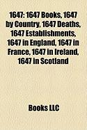 1647: 1647 Books, 1647 by Country, 1647 Deaths, 1647 Establishments, 1647 in England, 1647 in France, 1647 in Ireland, 1647