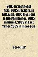 2005 in Southeast Asia: 2005 Elections in Malaysia, 2005 Elections in the Philippines, 2005 in Burma, 2005 in East Timor, 2005 in Indonesia