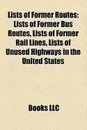Lists of Former Routes: Lists of Former Bus Routes, Lists of Former Rail Lines, Lists of Unused Highways in the United States