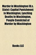 Murder in Washington (U.S. State): Capital Punishment in Washington, Lynching Deaths in Washington, People Convicted of Murder by Washington