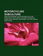 Motorcycling Subculture: Mods and Rockers, Outlaw Motorcycle Club, Motorcycle Stunt Riding, Mat Rempit, B S Zoku, Moped Army, Greaser