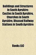 Buildings and Structures in South Ayrshire: Castles in South Ayrshire, Churches in South Ayrshire, Disused Railway Stations in South Ayrshire