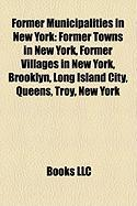 Former Municipalities in New York: Former Towns in New York, Former Villages in New York, Brooklyn, Long Island City, Queens, Troy, New York