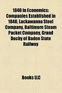 1840 in Economics: Companies Established in 1840, Lackawanna Steel Company, Baltimore Steam Packet Company, Grand Duchy of Baden State Ra
