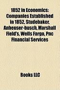 1852 in Economics: Companies Established in 1852, Studebaker, Anheuser-Busch, Marshall Field's, Wells Fargo, Pnc Financial Services
