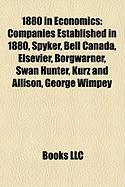 1880 in Economics: Companies Established in 1880, Spyker, Bell Canada, Elsevier, Borgwarner, Swan Hunter, Kurz and Allison, George Wimpey