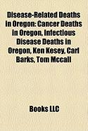 Disease-Related Deaths in Oregon: Cancer Deaths in Oregon, Infectious Disease Deaths in Oregon, Ken Kesey, Carl Barks, Tom McCall