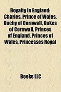 Royalty in England: Charles, Prince of Wales, Duchy of Cornwall, Dukes of Cornwall, Princes of England, Princes of Wales, Princesses Royal