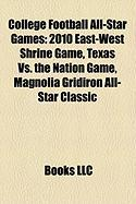 College Football All-Star Games: 2010 East-West Shrine Game, Texas vs. the Nation Game, Magnolia Gridiron All-Star Classic
