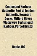 Competent Harbour Authority: Port of London Authority, Newport Docks, Milford Haven Waterway, Portsmouth Harbour, Port of Bristol
