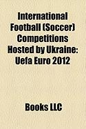 International Football (Soccer) Competitions Hosted by Ukraine: Uefa Euro 2012, Football at the 1980 Summer Olympics