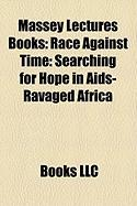 Massey Lectures Books (Study Guide): Race Against Time: Searching for Hope in AIDS-Ravaged Africa, Payback: Debt and the Shadow Side of Wealth
