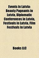 Events in Latvia: Beauty Pageants in Latvia, Diplomatic Conferences in Latvia, Festivals in Latvia, Film Festivals in Latvia