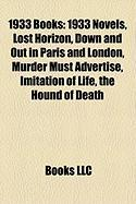 1933 Books (Study Guide): 1933 Novels, Lost Horizon, Down and Out in Paris and London, Murder Must Advertise, Imitation of Life
