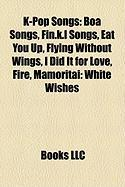 K-Pop Songs: Boa Songs, Fin.K.L Songs, Eat You Up, Flying Without Wings, I Did It for Love, Fire, Mamoritai: White Wishes