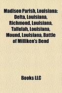 Madison Parish, Louisiana: Delta, Louisiana, Richmond, Louisiana, Tallulah, Louisiana, Mound, Louisiana, Battle of Milliken's Bend