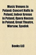 Music Venues in Poland: Concert Halls in Poland, Indoor Arenas in Poland, Opera Houses in Poland, Great Theatre, Warsaw, Spodek