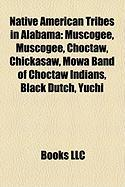 Native American Tribes in Alabama: Muscogee, Muscogee, Choctaw, Chickasaw, Mowa Band of Choctaw Indians, Black Dutch, Yuchi
