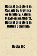 Natural Disasters in Canada by Province or Territory: Natural Disasters in Alberta, Natural Disasters in British Columbia