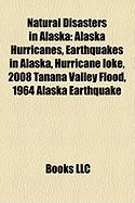 Natural Disasters in Alaska: Alaska Hurricanes, Earthquakes in Alaska, Hurricane Ioke, 2008 Tanana Valley Flood, 1964 Alaska Earthquake