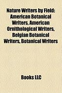Nature Writers by Field: American Botanical Writers, American Ornithological Writers, Belgian Botanical Writers, Botanical Writers