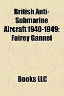 British Anti-Submarine Aircraft 1940-1949: Fairey Gannet