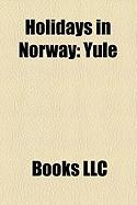Holidays in Norway: Yule, Norwegian Constitution Day, Winter Nights, Jul, Public Holidays in Norway, Union Dissolution Day