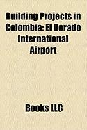 Building Projects in Colombia: El Dorado International Airport, Transmilenio, Metro de Medelln, La Lnea