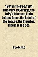 1904 in Theatre: 1904 Musicals, 1904 Plays, the Fairy's Dilemma, Little Johnny Jones, the Catch of the Season, the Cingalee, Riders to