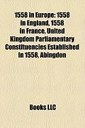 1558 in Europe: 1558 in England, 1558 in France, United Kingdom Parliamentary Constituencies Established in 1558, Abingdon