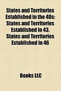 States and Territories Established in the 40s: States and Territories Established in 43, States and Territories Established in 46