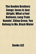 The Doobie Brothers Songs: Jesus Is Just Alright, What a Fool Believes, Long Train Runnin', China Grove, You Belong to Me, Black Water