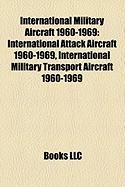 International Military Aircraft 1960-1969: International Attack Aircraft 1960-1969, International Military Transport Aircraft 1960-1969