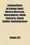 Compositions by Gyorgy Ligeti: Musica Ricercata