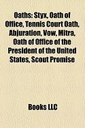 Oaths: Styx, Oath of Office, Tennis Court Oath, Abjuration, Vow, Mitra, Oath of Office of the President of the United States,