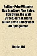 Pulitzer Prize Winners: Ray Bradbury, Alex Haley, Bob Dylan, the Wall Street Journal, Judith Miller, David Halberstam, Art Spiegelman