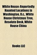White House: Reportedly Haunted Locations in Washington, D.C., White House Christmas Tree, Resolute Desk, White House China