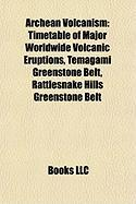 Archean Volcanism: Timetable of Major Worldwide Volcanic Eruptions, Temagami Greenstone Belt, Rattlesnake Hills Greenstone Belt